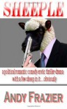 Sheeple: A political romantic comedy erotic crime thriller-drama - with some sheep in it, obviously! - Mr Andy Frazier