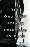 The Ordinary Seaman - Francisco Goldman