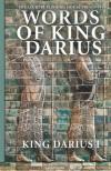 Words of King Darius: Ancient Inscriptions - King Darius I