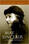May Sinclair: A Modern Victorian - Suzanne Raitt