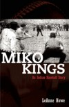 Miko Kings: An Indian Baseball Story - LeAnne Howe