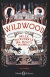 Wildwood: Nelle profondità del bosco proibito  - Colin Meloy, Carson Ellis, Valentina Daniele