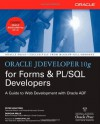 Oracle JDeveloper 10g for Forms & PL/SQL Developers: A Guide to Web Development with Oracle ADF (Oracle Press) - Peter Koletzke, Duncan Mills