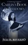 Caitlin's Book of Shadows (Antique Magic, #1.5) - Juli D. Revezzo