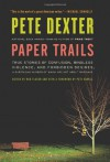 Paper Trails: True Stories of Confusion, Mindless Violence, and Forbidden Desires, a Surprising Number of Which Are Not About Marriage - Pete Dexter, Rob Fleder