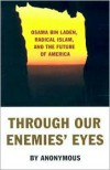 Through Our Enemies' Eyes: Osama Bin Laden, Radical Islam, and the Future of America - Brassey's