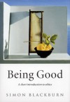 Being Good: A Short Introduction to Ethics - Simon Blackburn