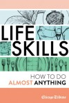 Life Skills: How to Do Almost Anything - Chicago Tribune Staff