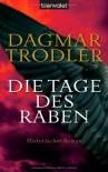 Die Tage des Raben: Historischer Roman - Dagmar Trodler