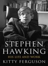 Stephen Hawking: His Life and Work - Kitty Ferguson