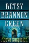Above Suspicion - Betsy Brannon Green
