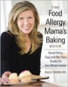 The Food Allergy Mama's Baking Book: Great Dairy-, Egg-, and Nut-Free Treats for the Whole Family - Kelly Rudnicki