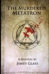 The Murdered Metatron (The Metatron Mysteries) (Volume 1)