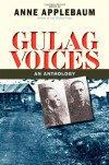 Gulag Voices: An Anthology - Anne Applebaum, Jane Ann Miller, Gustaw Herling-Grudziński, Lev Kopelev, Lev Razgon, Anatoly Marchenko, K. Petrus, Dmitrii Sergeevich Likhachev, Alexander Dolgun, Elena Glinka, Kazimierz Zarod, Anatoly Zhigulin, Nina Gagen-Torn, Isaak Filshtinsky, Hava Volovich