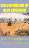 The Founding of New England - James Truslow Adams