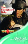 The Firefighter's Baby (Medical Romance S.) - Alison Roberts