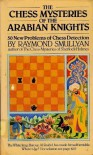 The Chess Mysteries of the Arabian Knights - Raymond M. Smullyan