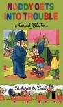 Noddy Gets Into Trouble - Enid. Blyton