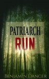 Patriarch Run - Benjamin Dancer