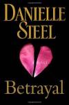 Betrayal: A Novel - Danielle Steel