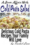 A Love Affair With Cold Pasta Salad:Delicious Cold Pasta Recipes Your Family Will Love (Love Affair With Food) - Rachel Lane