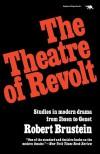 The Theatre of Revolt: An Approach to Modern Drama - Robert Brustein