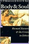 Body & Soul: Human Nature & the Crisis in Ethics - J.P. Moreland, Scott B. Rae