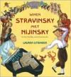 When Stravinsky Met Nijinsky: Two Artists, Their Ballet, and One Extraordinary Riot - Lauren Stringer
