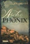 Asche und Phönix - Kai Meyer