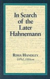In Search of the Later Hahnemann (Beaconsfield Homoeopathic Library) - Rima Handley