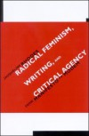 Radical Feminism, Writing, and Critical Agency: From Manifesto to Modern - Jacqueline Rhodes