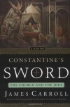 Constantine's Sword: The Church and the Jews, A History - James Carroll