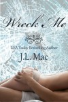 Wreck Me (Wrecked, #1) - J.L. Mac