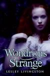 Wondrous Strange (Wonderous Strange, #1) - Lesley Livingston
