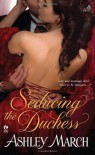 Seducing the Duchess - Ashley March