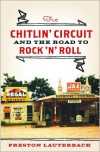 The Chitlin' Circuit: And the Road to Rock 'n' Roll - Preston Lauterbach