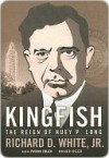 Kingfish: The Reign of Huey P. Long - Richard White