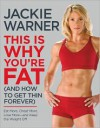 This Is Why You're Fat (And How to Get Thin Forever): Eat More, Cheat More, Lose More--and Keep the Weight Off - Jackie Warner