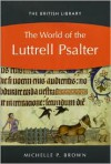 The World of the Luttrell Psalter - Michelle P. Brown