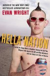 Hella Nation: Looking for Happy Meals in Kandahar, Rocking the Side Pipe,Wingnut's War Against the GAP, and Other Adventures with the Totally Lost Tribes of America - Evan Wright