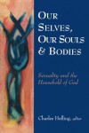 Our Selves, Our Souls, & Bodies: Sexuality and the Household of God - Charles C. Hefling