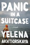 Panic in a Suitcase: A Novel - Yelena Akhtiorskaya