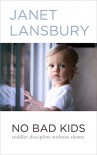 No Bad Kids: Toddler Discipline Without Shame - Janet Lansbury