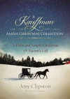 A Kauffman Amish Christmas Collection - Amy Clipston