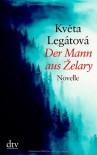 Der Mann aus Želary. Novelle - Květa Legátová, Sophia Marzolff