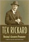 Tex Rickard: Boxing's Greatest Promoter - Colleen Aycock, Mark Scott
