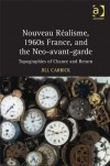 Nouveau Ralisme, 1960s France, and the Neo-Avantgarde: Topographies of Chance and Return - Jill Carrick