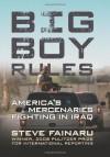 Big Boy Rules: America's Mercenaries Fighting in Iraq - Steve Fainaru