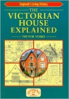 The Victorian House Explained (England's Living History) - Trevor Yorke