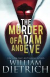 The Murder of Adam and Eve - William Dietrich